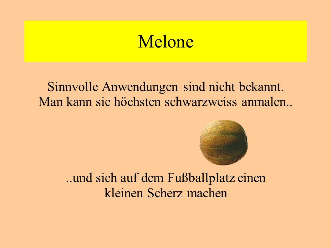 Melone Sinnvolle Anwendungen sind nicht bekannt.