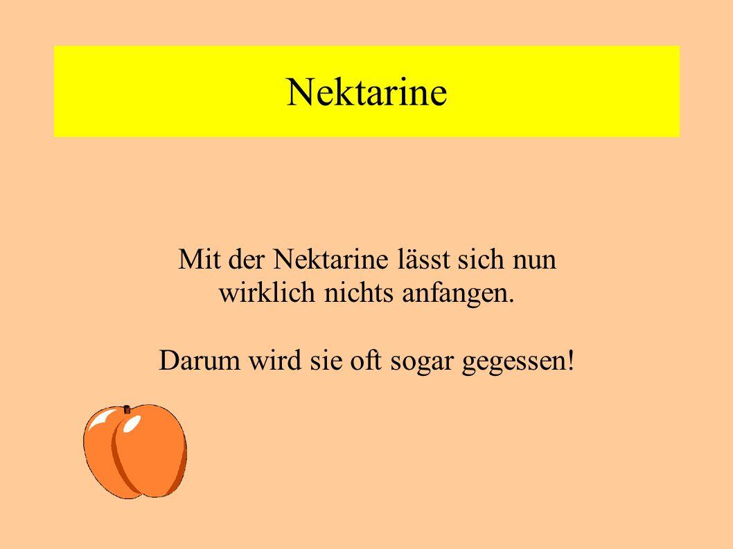 Nektarine Mit der Nektarine lässt sich nun wirklich nichts anfangen.