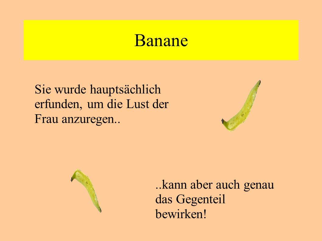 Banane Sie wurde hauptsächlich erfunden, um die Lust der Frau anzuregen..