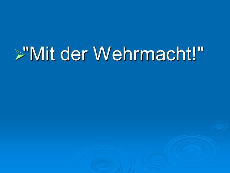 Mit der Wehrmacht!