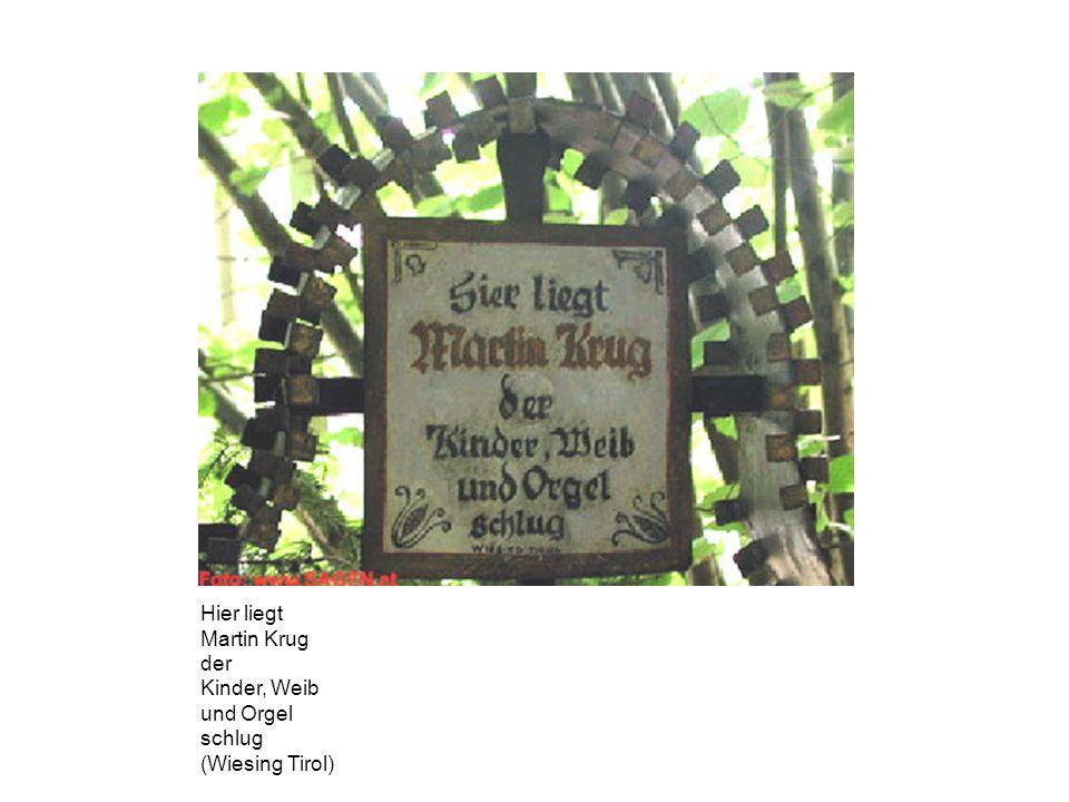 Hier liegt Martin Krug der Kinder, Weib und Orgel schlug (Wiesing Tirol)