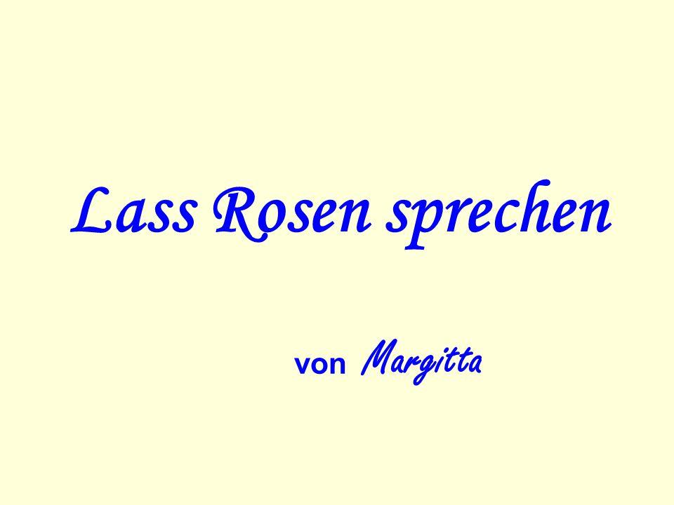 Lass Rosen sprechen von Margitta