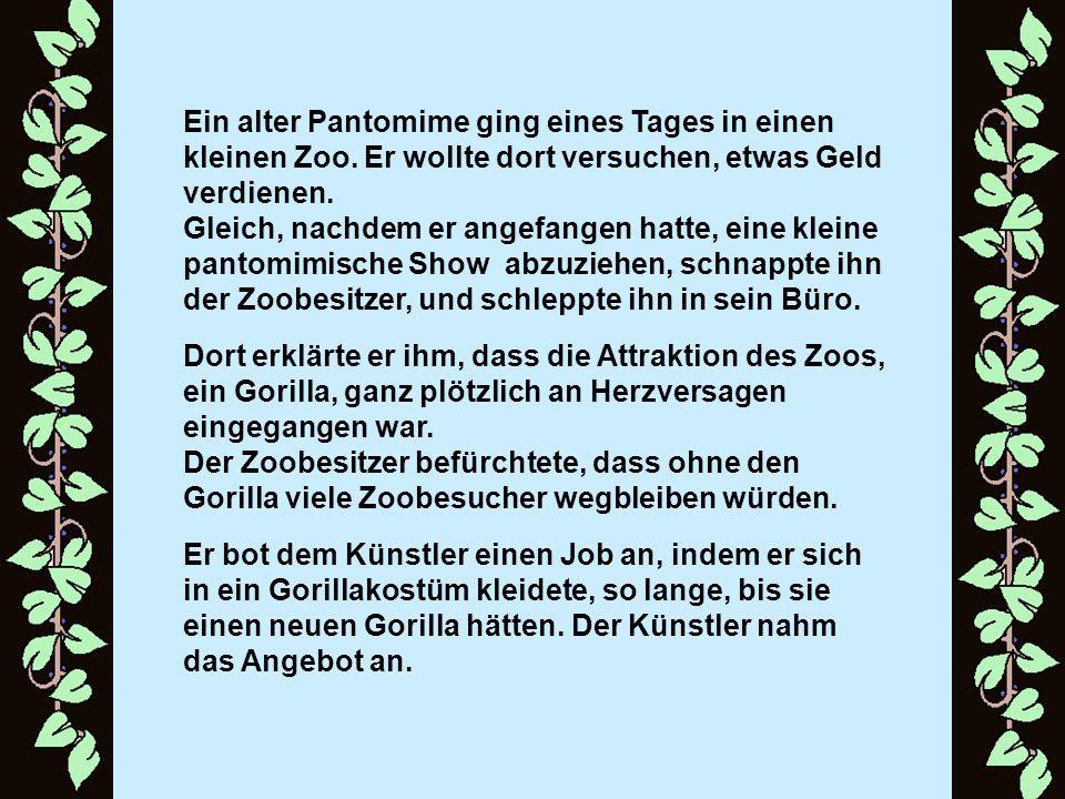 Ein alter Pantomime ging eines Tages in einen kleinen Zoo