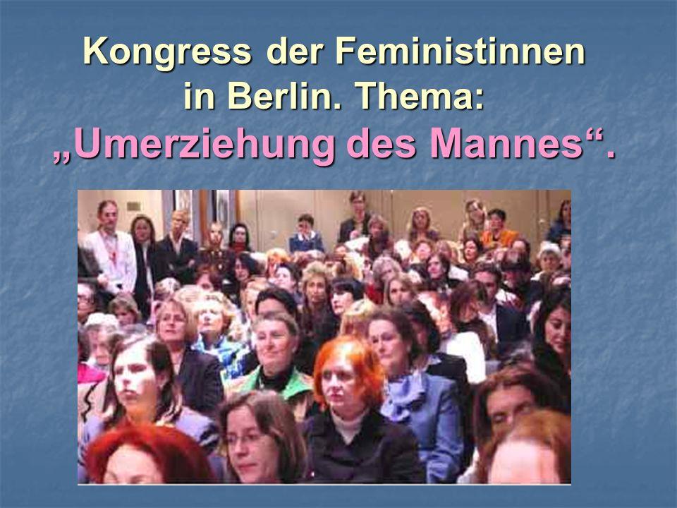 """Kongress der Feministinnen in Berlin. Thema: """"Umerziehung des Mannes ."""