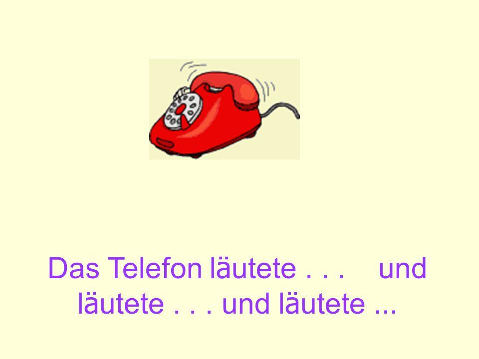 Das Telefon läutete . . . und läutete . . . und läutete …