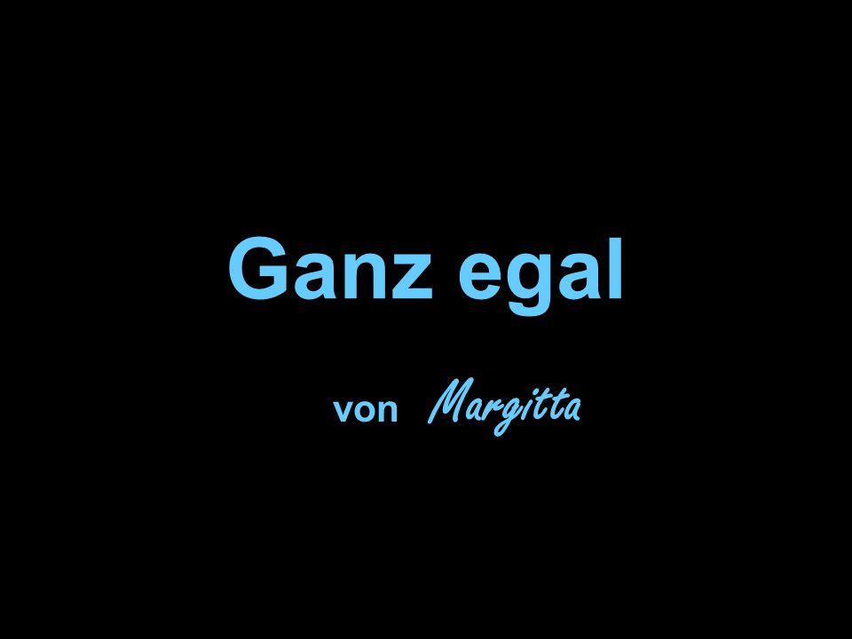 Ganz egal von Margitta
