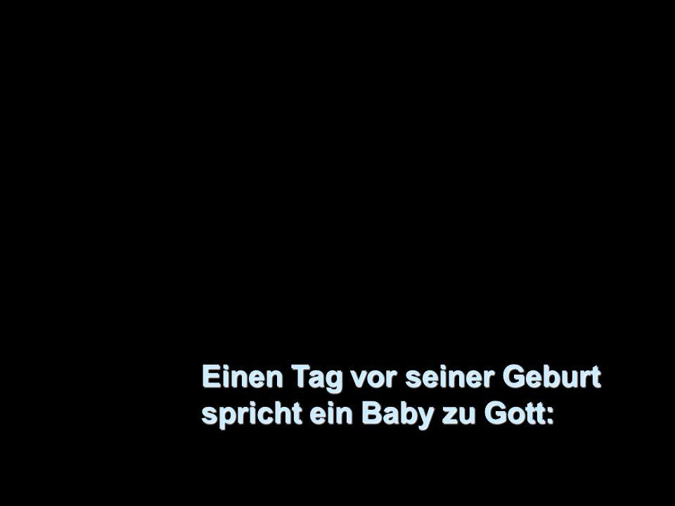 Einen Tag vor seiner Geburt spricht ein Baby zu Gott: