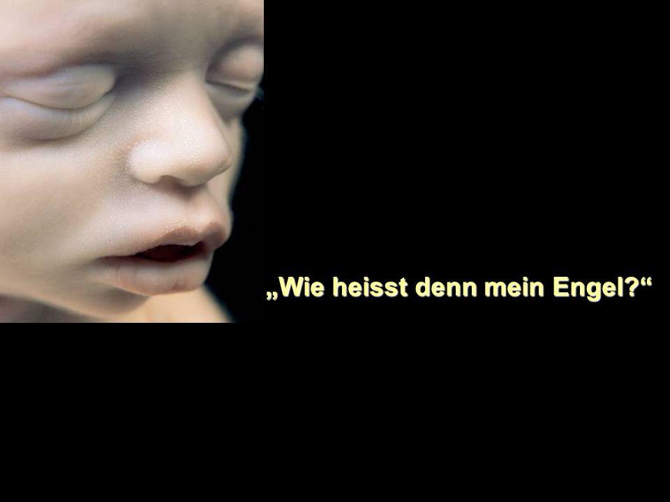 """""""Wie heisst denn mein Engel"""