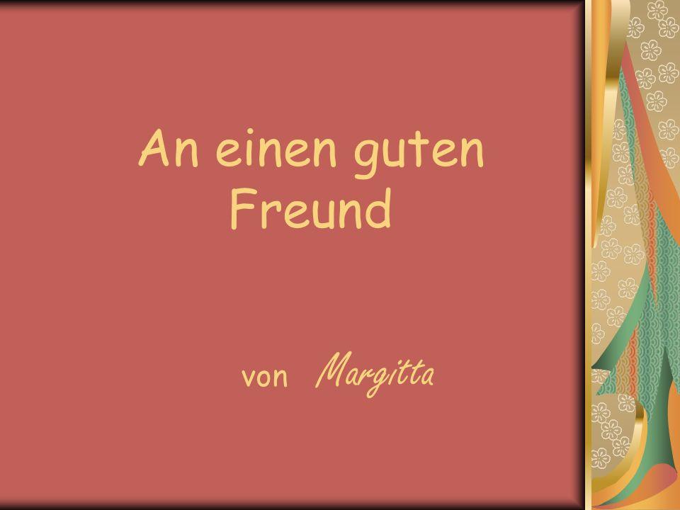 An einen guten Freund von Margitta