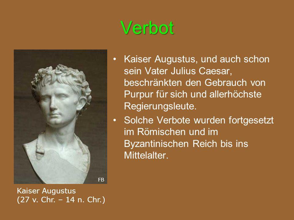 Verbot Kaiser Augustus, und auch schon sein Vater Julius Caesar, beschränkten den Gebrauch von Purpur für sich und allerhöchste Regierungsleute.