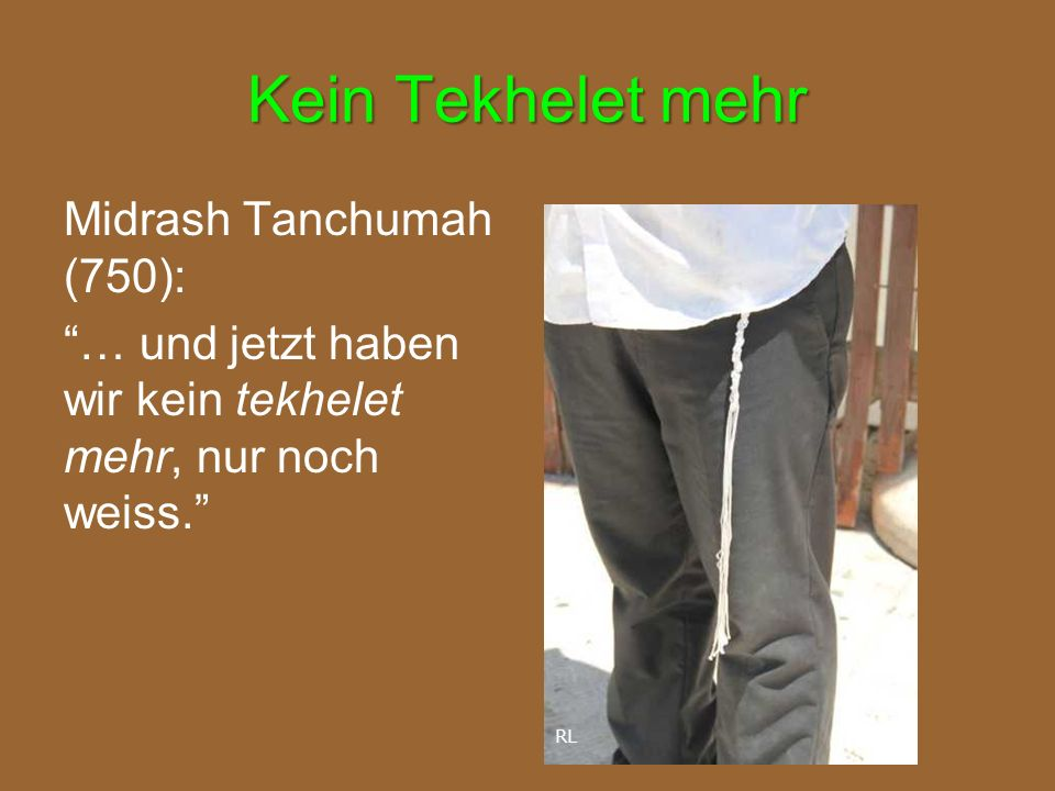 Kein Tekhelet mehr Midrash Tanchumah (750): … und jetzt haben wir kein tekhelet mehr, nur noch weiss.