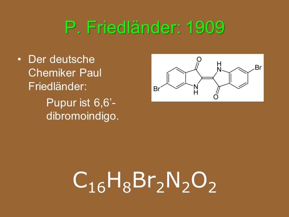 P. Friedländer: 1909 Der deutsche Chemiker Paul Friedländer: Pupur ist 6,6'- dibromoindigo.