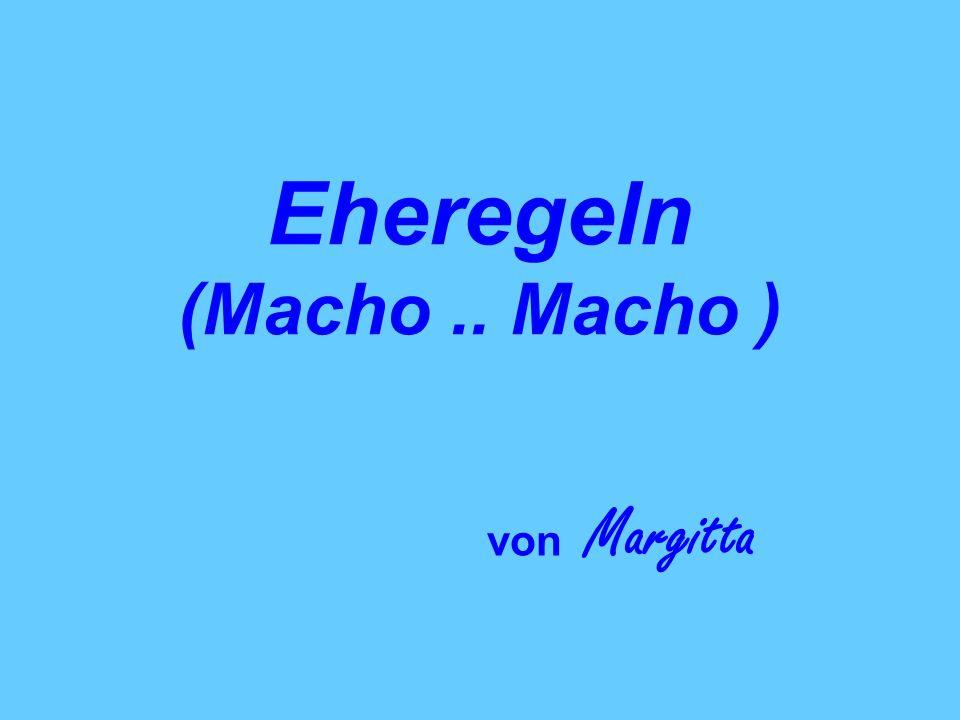 Eheregeln (Macho .. Macho )