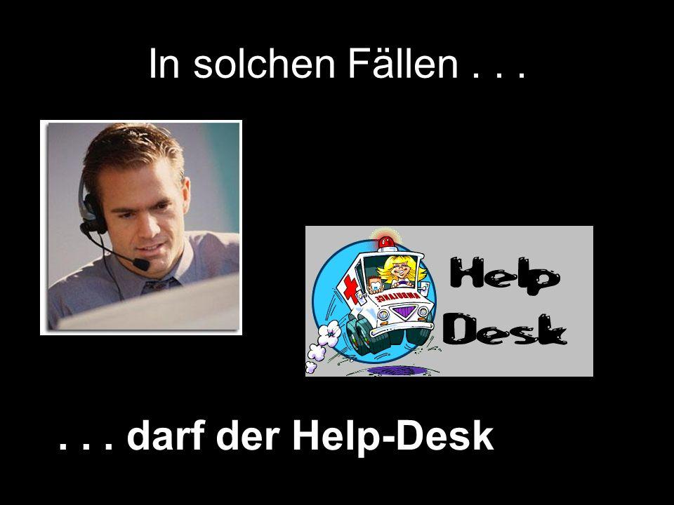 In solchen Fällen . . . . . . darf der Help-Desk