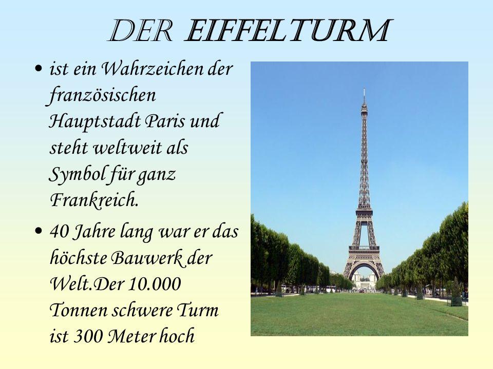 Der Eiffelturm ist ein Wahrzeichen der französischen Hauptstadt Paris und steht weltweit als Symbol für ganz Frankreich.