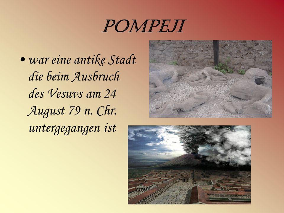Pompeji war eine antike Stadt die beim Ausbruch des Vesuvs am 24 August 79 n.