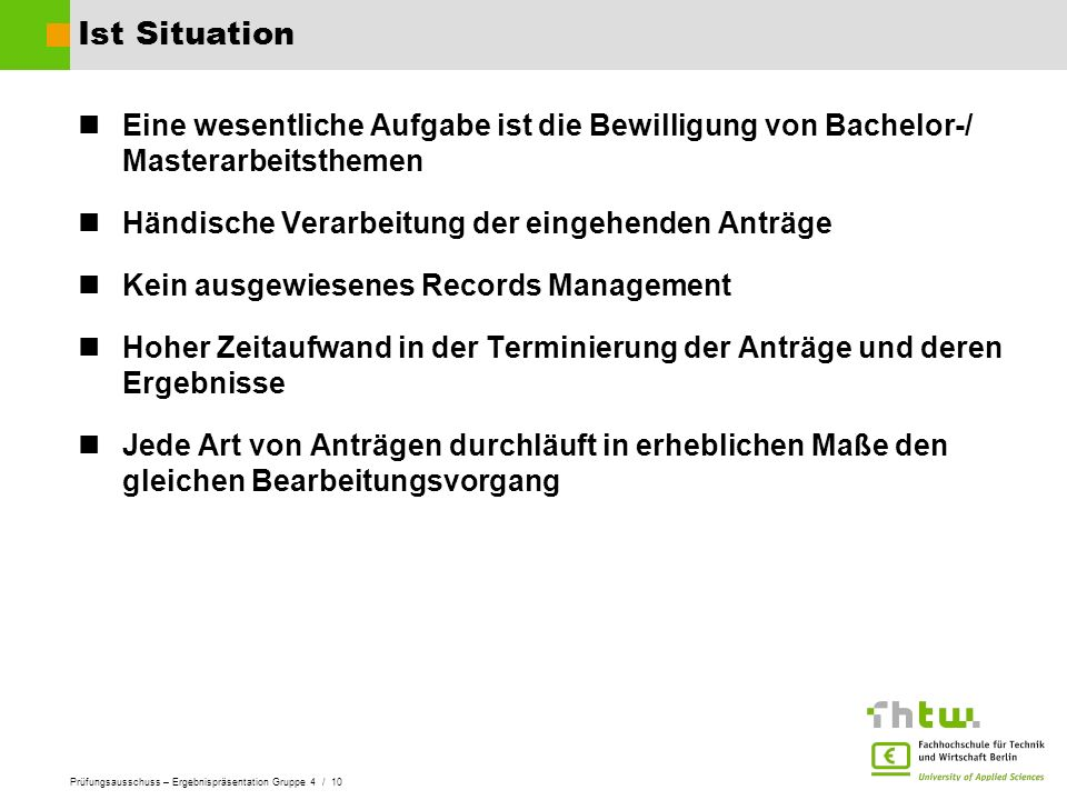 Ist Situation Eine wesentliche Aufgabe ist die Bewilligung von Bachelor-/ Masterarbeitsthemen. Händische Verarbeitung der eingehenden Anträge.