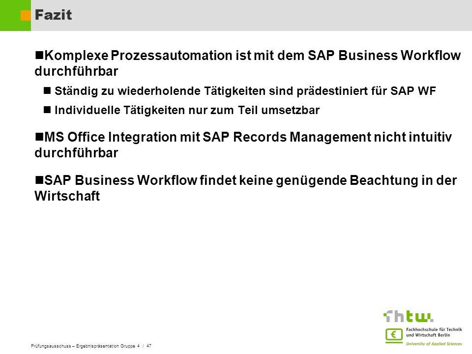 Fazit Komplexe Prozessautomation ist mit dem SAP Business Workflow durchführbar. Ständig zu wiederholende Tätigkeiten sind prädestiniert für SAP WF.
