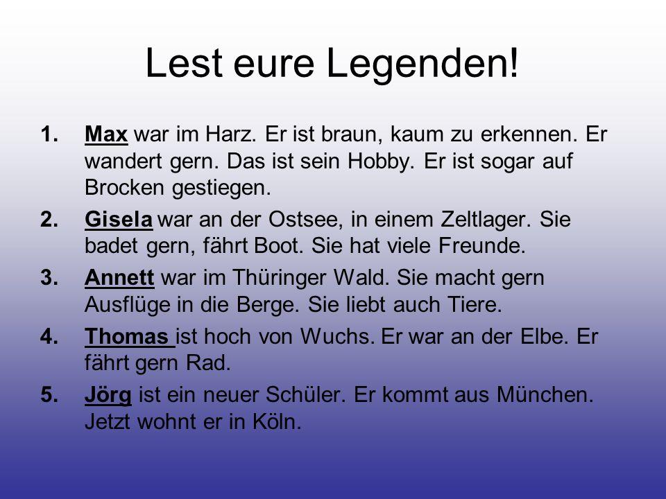 Lest eure Legenden! Max war im Harz. Er ist braun, kaum zu erkennen. Er wandert gern. Das ist sein Hobby. Er ist sogar auf Brocken gestiegen.