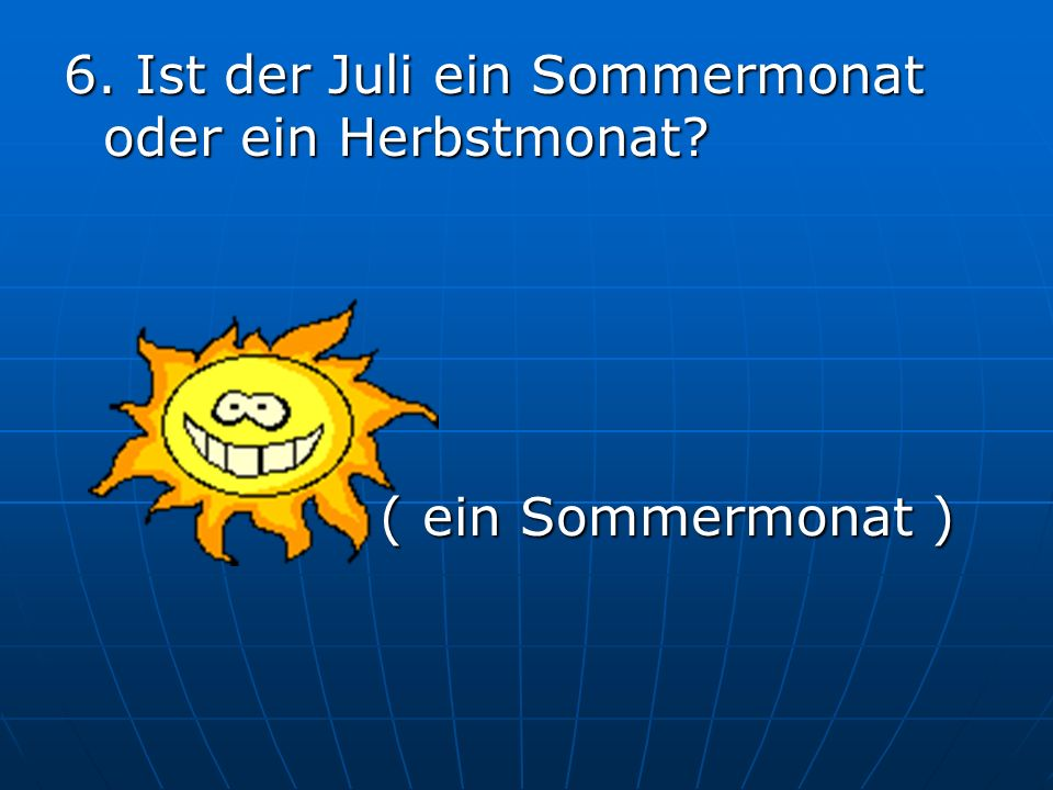 6. Ist der Juli ein Sommermonat oder ein Herbstmonat