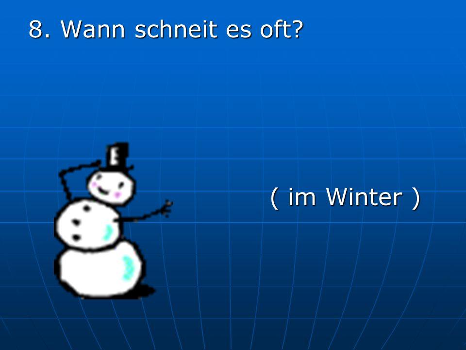 8. Wann schneit es oft ( im Winter )