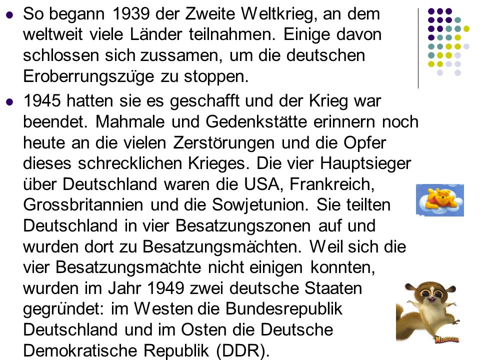 So begann 1939 der Zweite Weltkrieg, an dem weltweit viele Lander teilnahmen. Einige davon schlossen sich zussamen, um die deutschen Eroberrungszuge zu stoppen.