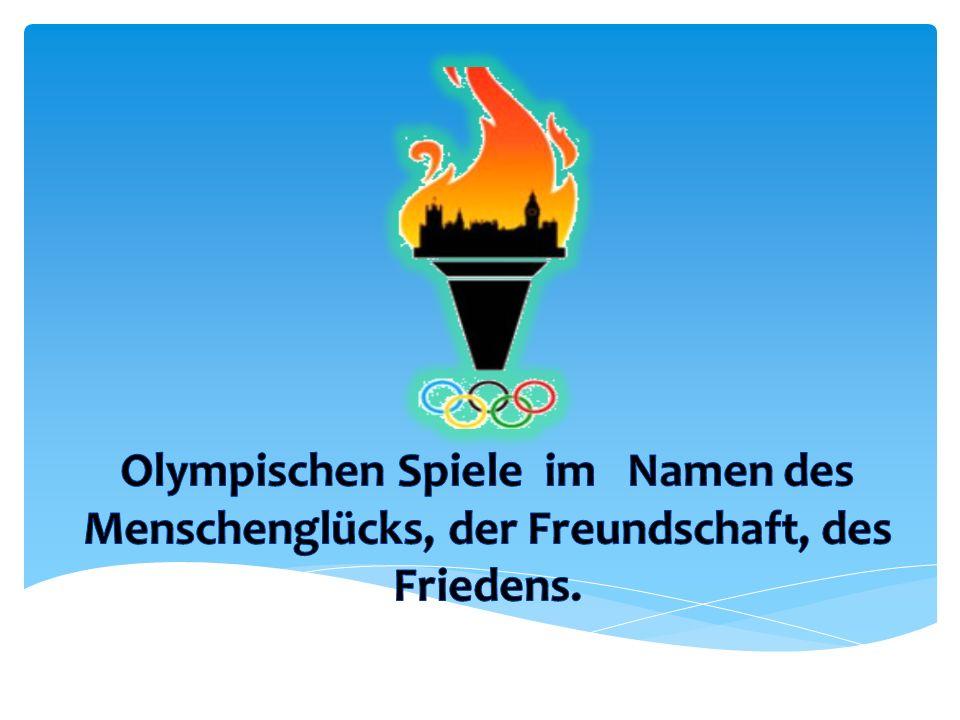 Olympischen Spiele im Namen des Menschenglücks, der Freundschaft, des Friedens.