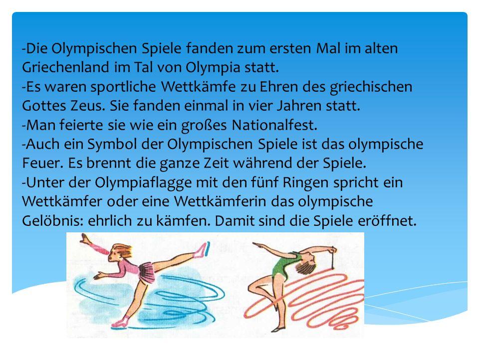 -Die Olympischen Spiele fanden zum ersten Mal im alten Griechenland im Tal von Olympia statt.