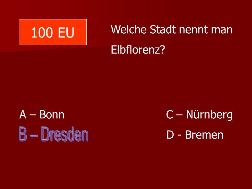 100 EU B – Dresden Welche Stadt nennt man Elbflorenz