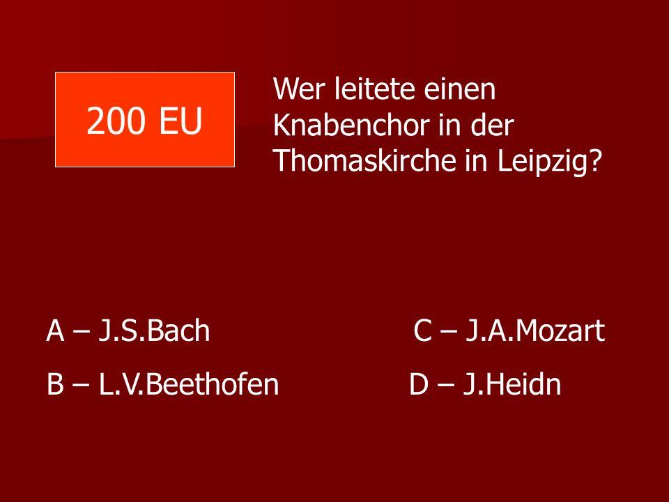 200 EU Wer leitete einen Knabenchor in der Thomaskirche in Leipzig