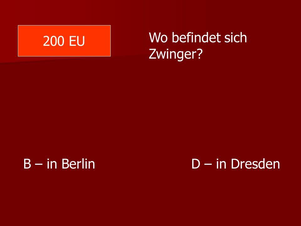 200 EU Wo befindet sich Zwinger B – in Berlin D – in Dresden