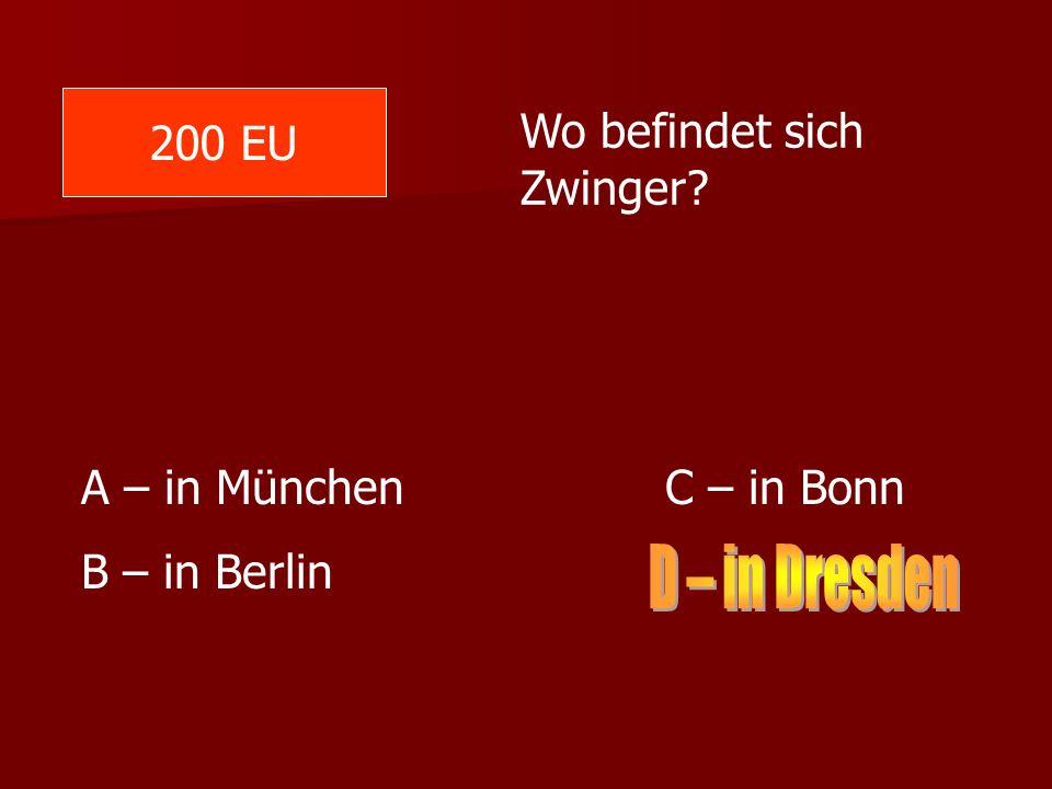 D – in Dresden 200 EU Wo befindet sich Zwinger