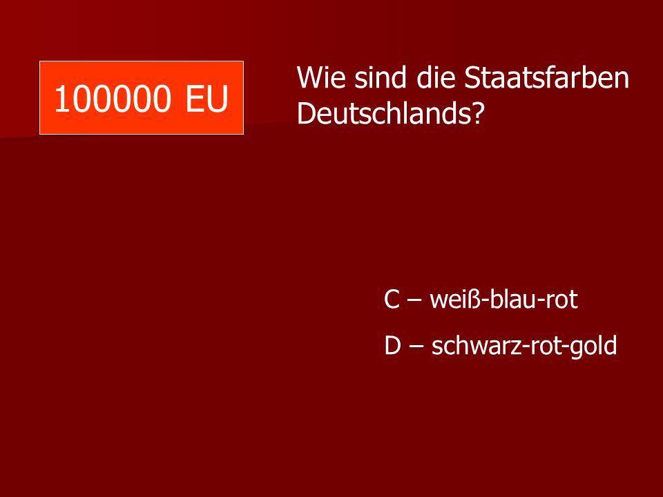 100000 EU Wie sind die Staatsfarben Deutschlands C – weiß-blau-rot