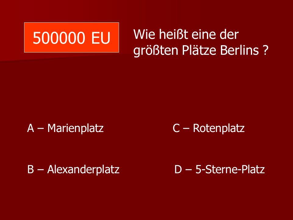 500000 EU Wie heißt eine der größten Plätze Berlins