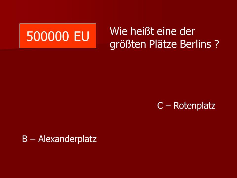 500000 EU Wie heißt eine der größten Plätze Berlins C – Rotenplatz