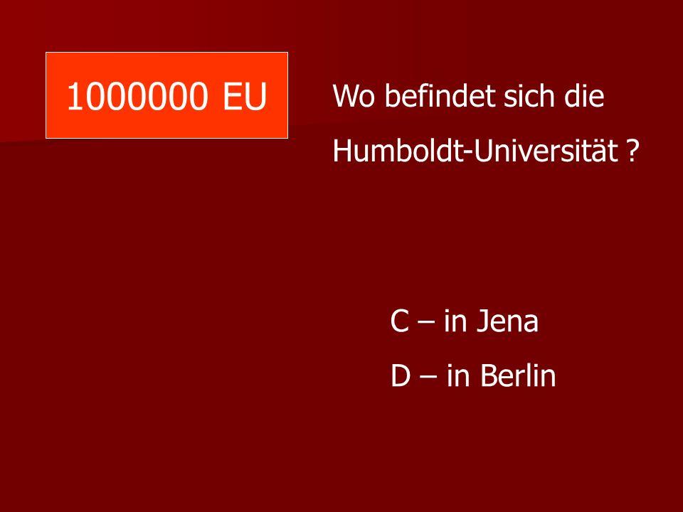 1000000 EU Wo befindet sich die Humboldt-Universität C – in Jena