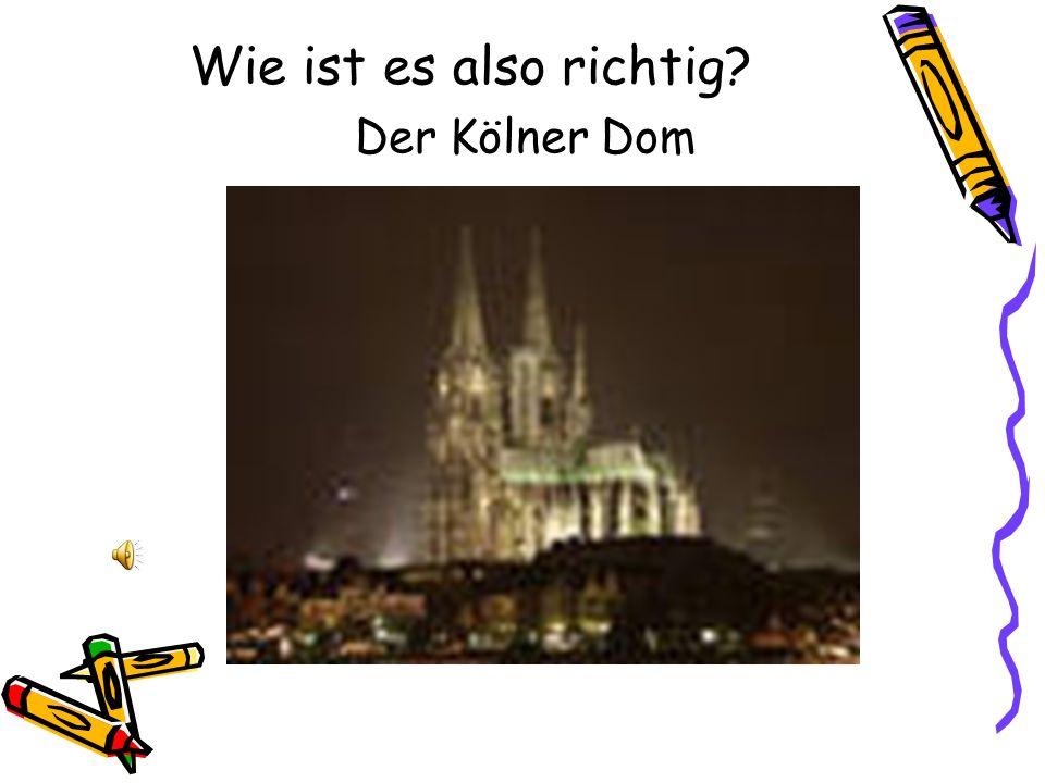 Wie ist es also richtig Der Kölner Dom