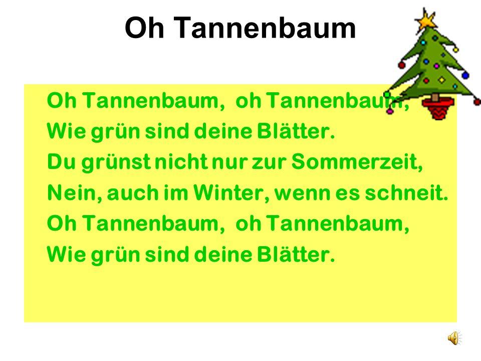 Oh Tannenbaum Oh Tannenbaum, oh Tannenbaum,
