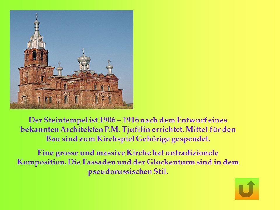 Der Steintempel ist 1906 – 1916 nach dem Entwurf eines bekannten Architekten P.M. Tjufilin errichtet. Mittel für den Bau sind zum Kirchspiel Gehörige gespendet.