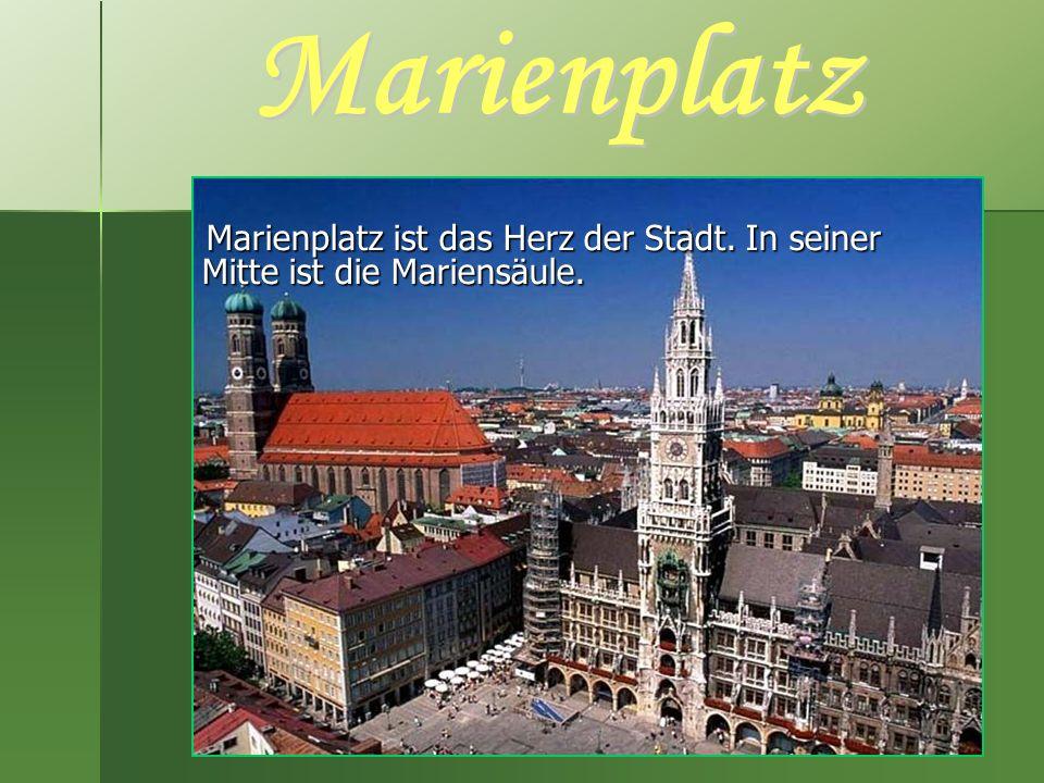 Marienplatz Marienplatz ist das Herz der Stadt. In seiner Mitte ist die Mariensäule.