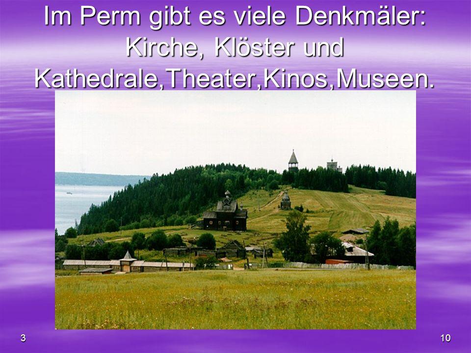 Im Perm gibt es viele Denkmäler: Kirche, Klöster und Kathedrale,Theater,Kinos,Museen.