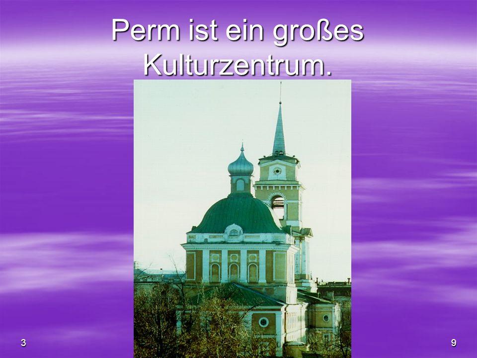 Perm ist ein großes Kulturzentrum.