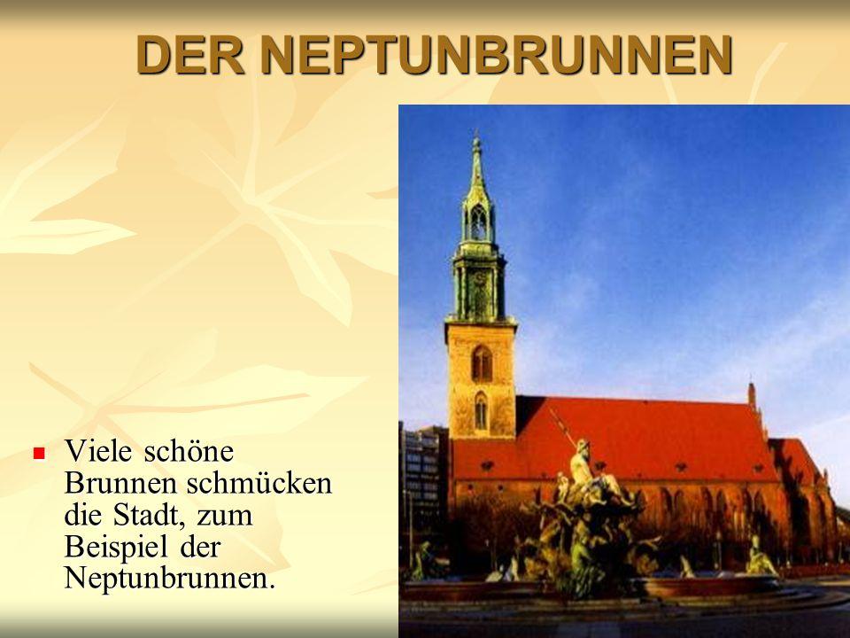 DER NEPTUNBRUNNEN Viele schöne Brunnen schmücken die Stadt, zum Beispiel der Neptunbrunnen.
