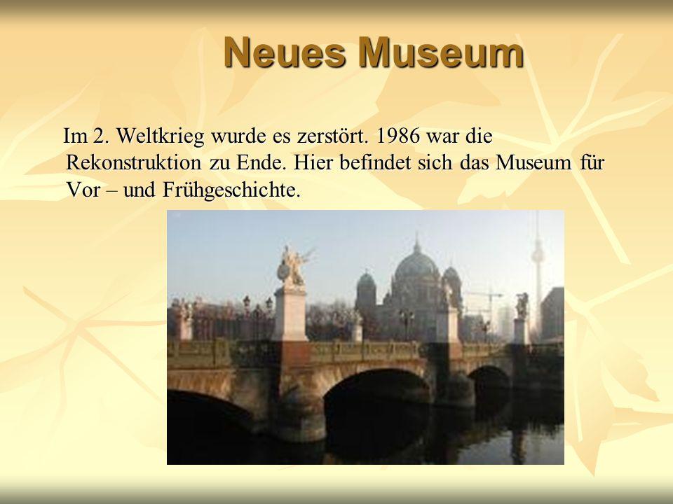 Neues Museum Im 2. Weltkrieg wurde es zerstört. 1986 war die Rekonstruktion zu Ende.