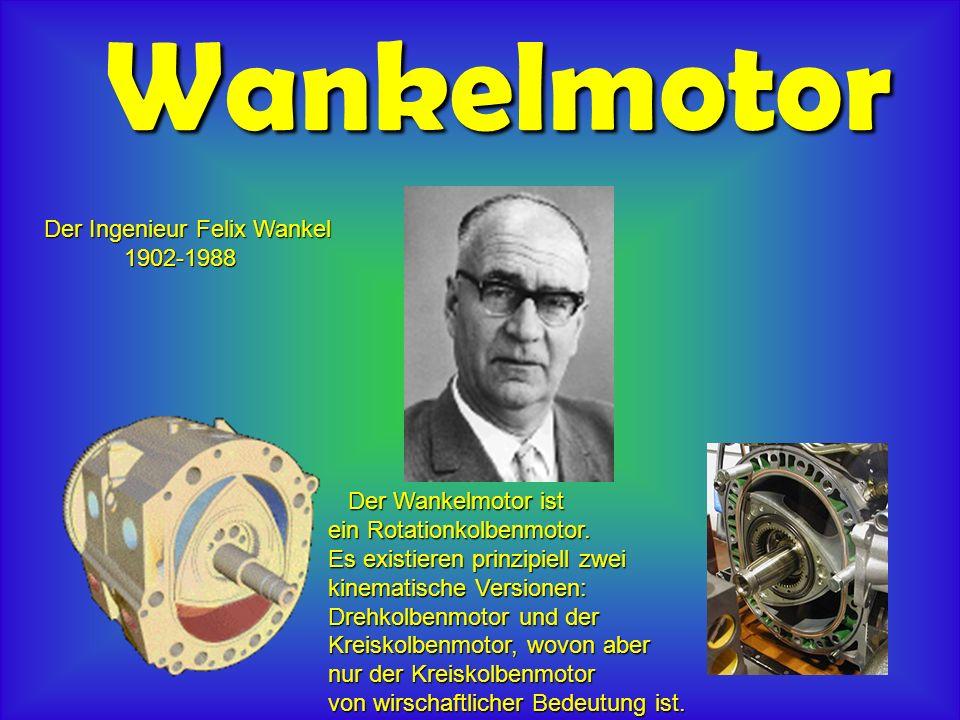 Wankelmotor Der Ingenieur Felix Wankel 1902-1988 Der Wankelmotor ist