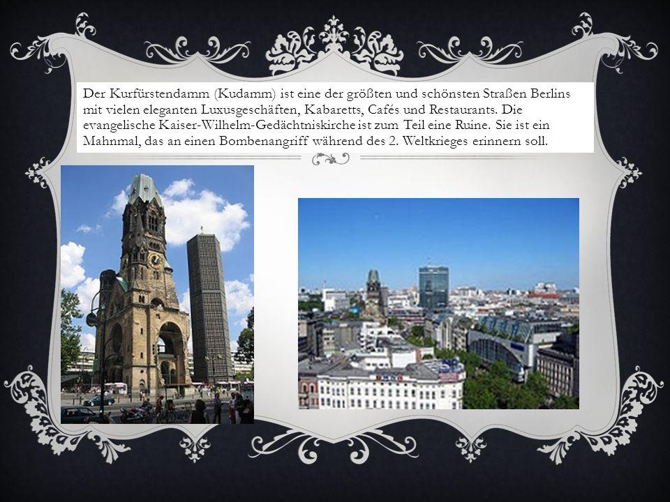 Der Kurfürstendamm (Kudamm) ist eine der größten und schönsten Straßen Berlins mit vielen eleganten Luxusgeschäften, Kabaretts, Cafés und Restaurants.