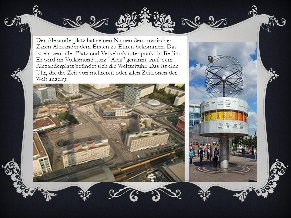 Der Alexanderplatz hat seinen Namen dem russischen Zaren Alexander dem Ersten zu Ehren bekommen.