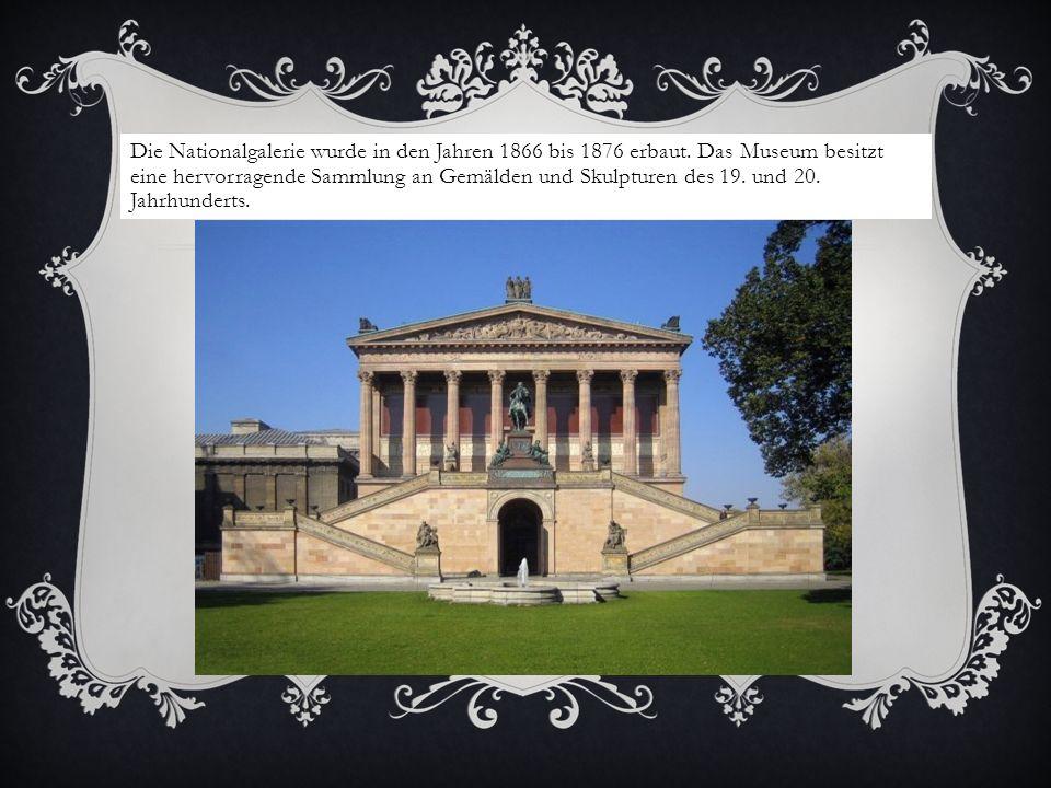 Die Nationalgalerie wurde in den Jahren 1866 bis 1876 erbaut