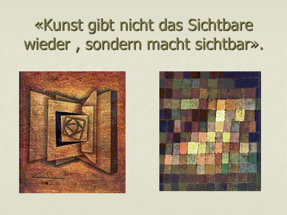 «Kunst gibt nicht das Sichtbare wieder , sondern macht sichtbar».