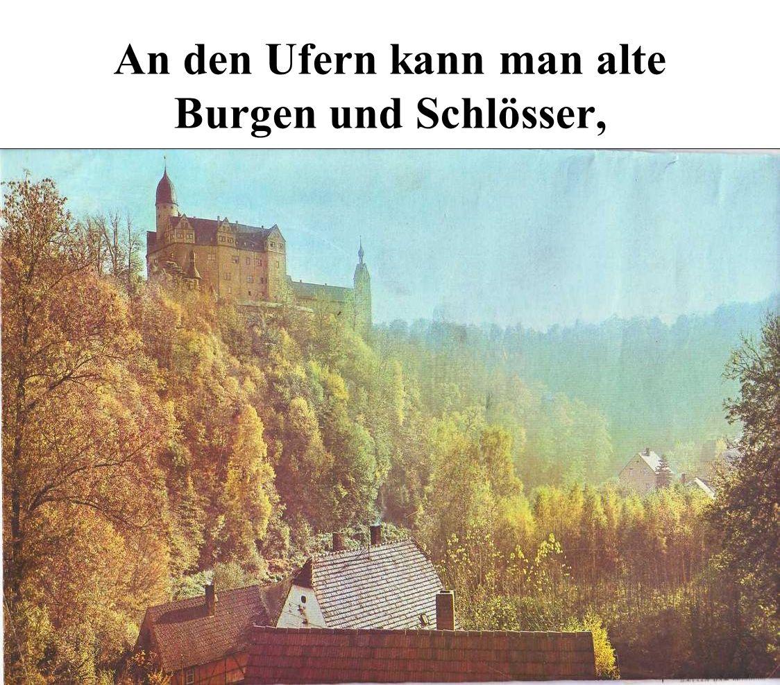 An den Ufern kann man alte Burgen und Schlösser,